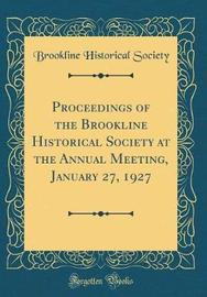 Proceedings of the Brookline Historical Society at the Annual Meeting, January 27, 1927 (Classic Reprint) by Brookline Historical Society image