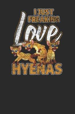I Just Freaking Love Hyenas by Hyena Publishing