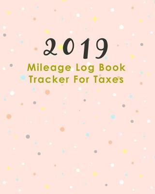 2019 Mileage Log Book Tracker For Taxes by Winnie J Creations