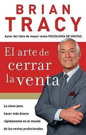 Arte De Cerrar La Venta / The Art of Closing the Sale by Brian Tracy