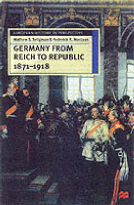 Germany from Reich to Republic, 1871-1918 by Matthew S Seligmann