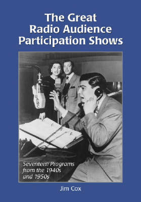 The Great Radio Audience Participation Shows: Seventeen Programs from the 1940's by Jim Cox