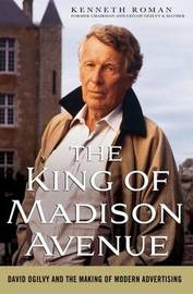 The King of Madison Avenue: David Ogilvy and the Making of Modern Advertising by Kenneth Roman image