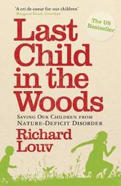 Last Child in the Woods: Saving Our Children from Nature-deficit Disorder by Richard Louv