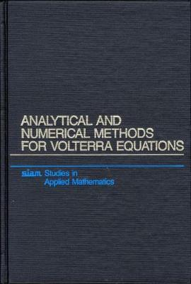 Analytical and Numerical Methods for Volterra Equations by Peter Linz