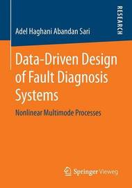 Data-Driven Design of Fault Diagnosis Systems by Adel Haghani Abandan Sari