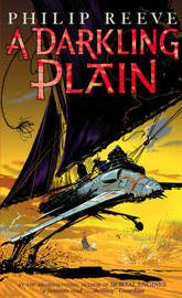 A Darkling Plain (Mortal Engines Quartet #4) by Philip Reeve