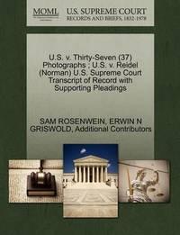 U.S. V. Thirty-Seven (37) Photographs; U.S. V. Reidel (Norman) U.S. Supreme Court Transcript of Record with Supporting Pleadings by Sam Rosenwein