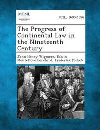 The Progress of Continental Law in the Nineteenth Century by John Henry Wigmore