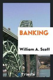 Banking by William A. Scott