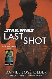 Star Wars: Last Shot: A Han and Lando Novel by Daniel Jose Older