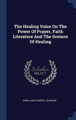 The Healing Voice on the Power of Prayer, Faith Literature and the Sceince of Healing