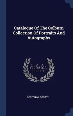Catalogue of the Colburn Collection of Portraits and Autographs by Bostonian Society