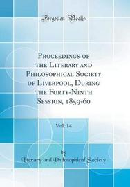 Proceedings of the Literary and Philosophical Society of Liverpool, During the Forty-Ninth Session, 1859-60, Vol. 14 (Classic Reprint) by Literary And Philosophical Society image