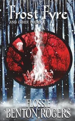 Frost Fyre by Flossie Benton-Rogers