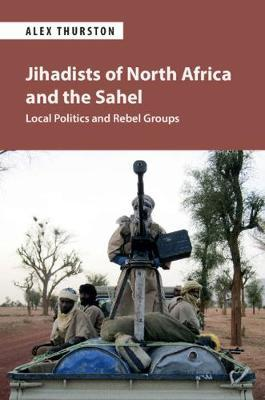 Jihadists of North Africa and the Sahel by Alexander Thurston