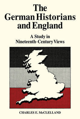 The German Historians and England by Charles E. McLelland image