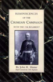 Reminiscences of the Crimean Campaign with the 55th Regiment by J.R. Hume