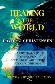 Healing the World by David E Christensen