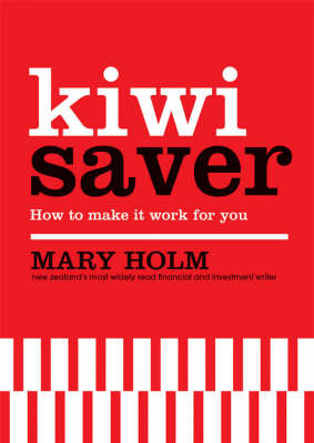 Kiwi Saver: How to Make it Work for You by Mary Holm image