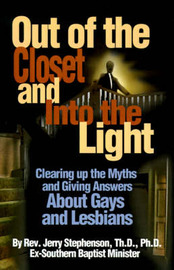 Out of the Closet and Into the Light: Clearing Up the Myths and Giving Answers about Gays and Lesbians by Jerry Stephenson, ThD, PhD image