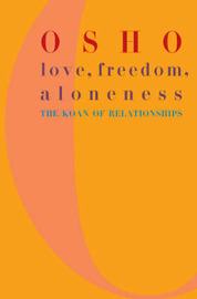 Love, Freedom and Aloneness by Osho