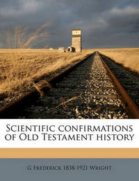 Scientific Confirmations of Old Testament History by G Frederick 1838 Wright