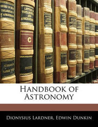Handbook of Astronomy by Dionysius Lardner