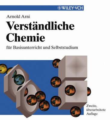 Verstandliche Chemie: Fur Basisunterricht und Selbststudium by A. Arni