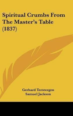 Spiritual Crumbs From The Master's Table (1837) by Gerhard Tersteegen