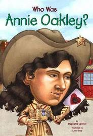 Who Was Annie Oakley? by Stephanie Spinner