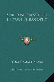 Spiritual Principles in Yogi Philosophy by Yogi Ramacharaka image