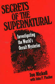 Secrets Of The Supernatural by Joe Nickell image