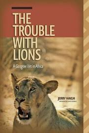 The Trouble with Lions by Jerry Haigh image