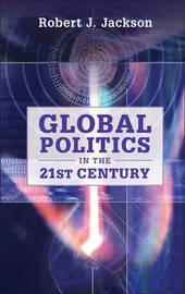 Global Politics in the 21st Century by Robert J. Jackson