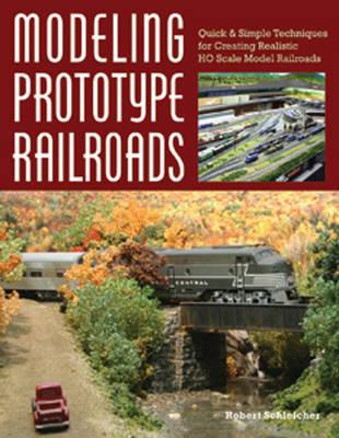 Modeling Prototype Railways by Robert Schleicher