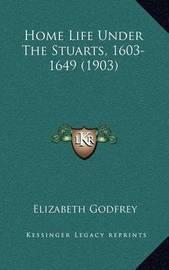 Home Life Under the Stuarts, 1603-1649 (1903) by Elizabeth Godfrey