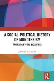A Social-Political History of Monotheism by Jeremiah Cataldo