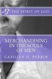 The Spirit of Ego by Carolyn D Perrin