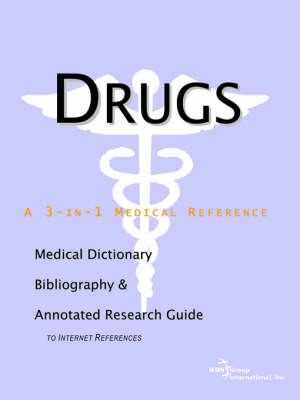 Drugs - A Medical Dictionary, Bibliography, and Annotated Research Guide to Internet References by ICON Health Publications image