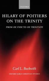 Hilary of Poitiers on the Trinity by Carl Beckwith