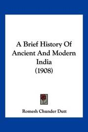 A Brief History of Ancient and Modern India (1908) by Romesh Chunder Dutt