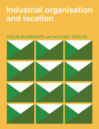 Industrial Organisation and Location by P. J. McDermott