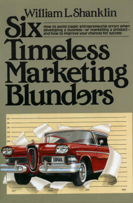 Six Timeless Marketing Blunders by William L. Shanklin image