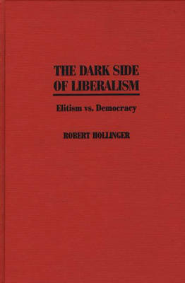 The Dark Side of Liberalism by Robert Hollinger