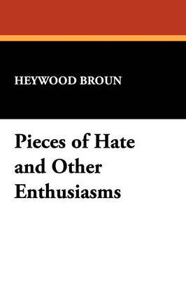 Pieces of Hate and Other Enthusiasms by Heywood Broun image