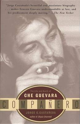 Companero: the Life and Death of Che Guevara by Jorge G. Cataneda