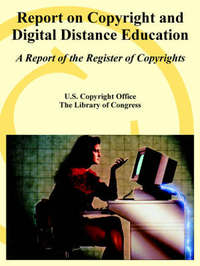 Report on Copyright and Digital Distance Education by U.S. Copyright Office