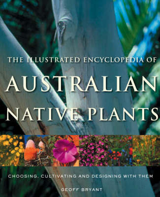 Illustrated Encyclopedia of Australian Native Plants by Geoff Bryant