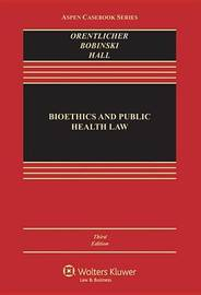 Bioethics and Public Health Law by David Orentlicher